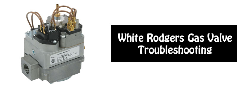 White Rodgers Gas Valve Troubleshooting