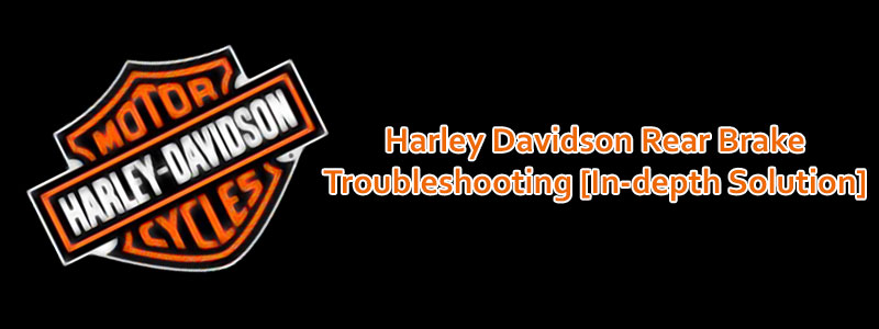 Harley Davidson Rear Brake Troubleshooting